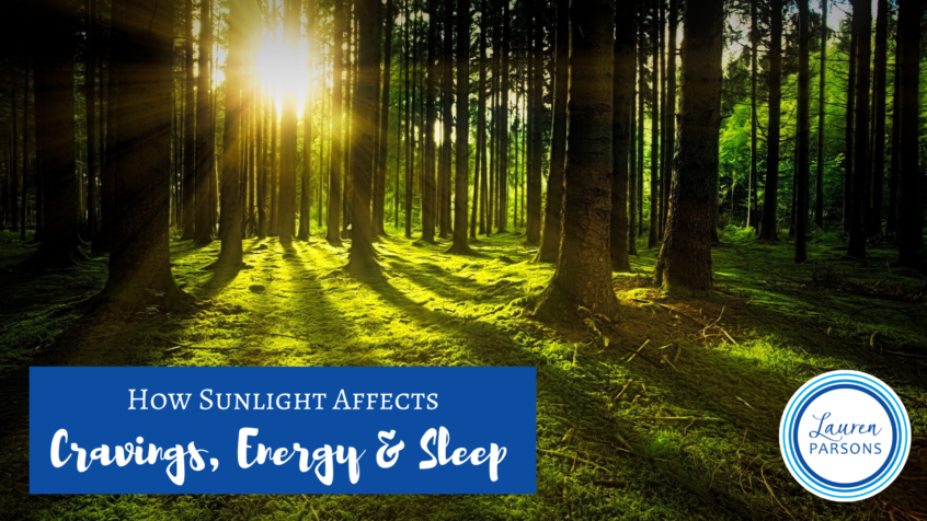 How Sunligtht affects cravings energy and sleep - Lauren Parsons Wellbeing