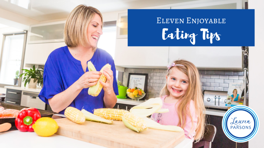 Eleven Enjoyable Eating Tips - Lauren Parsons Wellbeing