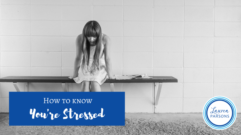 How to Know Youre Stressed - Lauren Parsons Wellbeing