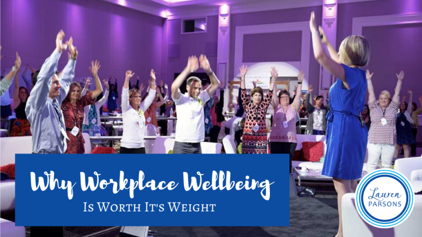 Why Workplace Wellbeing Is Worth Its Weight - Lauren Parsons