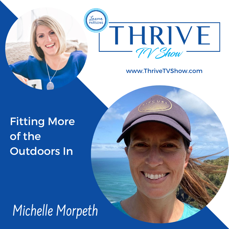 https://laurenparsonswellbeing.com/item/thrive-tv-036-fitting-more-of-the-outdoors-in-with-michelle-morpeth/